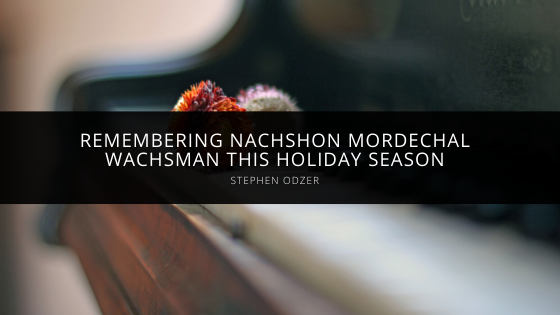 Stephen Odzer and Family Remember Nachshon Mordechal Wachsman This Holiday Season