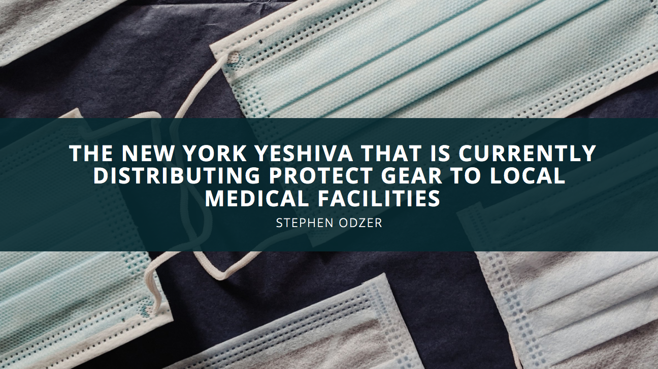 Stephen Odzer Discusses the New York Yeshiva That Is Currently Distributing Protect Gear to Local Medical Facilities