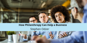 Stephen Odzer of New York Explains How Philanthropy Can Help a Business