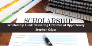 The Stephen Odzer Scholarship Fund: Delivering Lifetimes of Opportunity