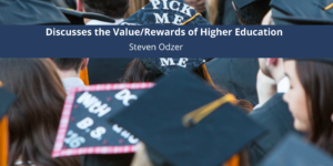 Discusses the Value/Rewards of Higher Education